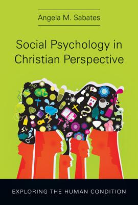 Social Psychology in Christian Perspective By Sabates, Angela M.